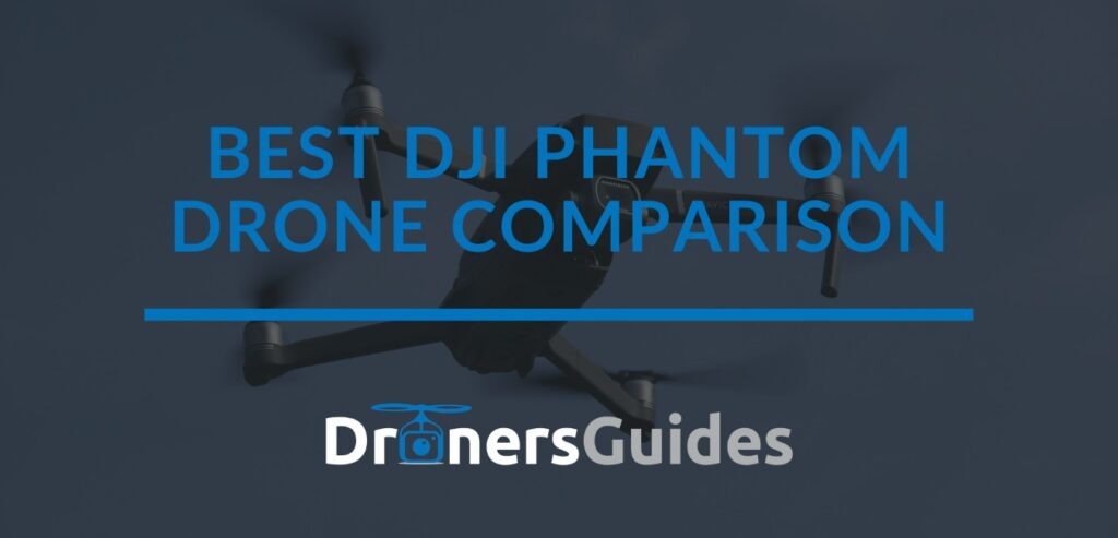 Best DJI Phantom Drone Comparison