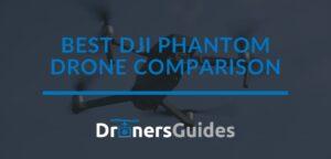 Best DJI Phantom Drone Comparison