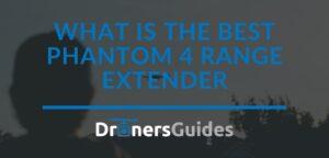 What is the Best Phantom 4 Range Extender