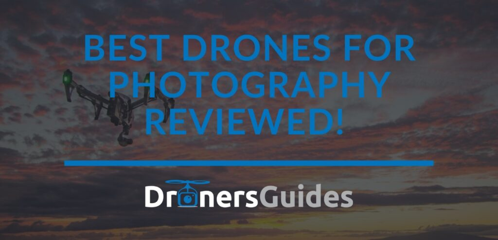 Best Drones for Photography reviewed